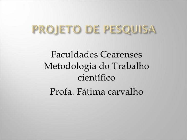 <ul><li>Faculdades Cearenses </li></ul><ul><li>Metodologia do Trabalho  </li></ul><ul><li>científico </li></ul><ul><li>Pro...