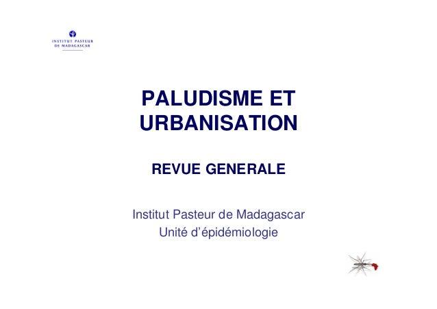 PALUDISME ET URBANISATION   REVUE GENERALEInstitut Pasteur de Madagascar      Unité d'épidémiologie