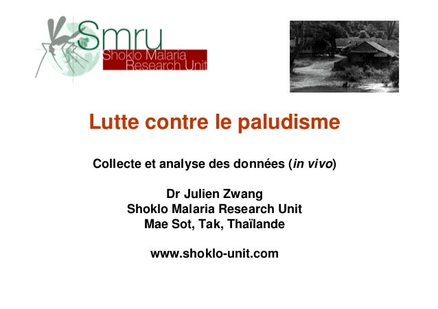 Lutte contre le paludismeCollecte et analyse des données (in vivo)           Dr Julien Zwang     Shoklo Malaria Research U...