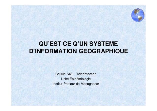 QU'EST CE Q'UN SYSTEMED'INFORMATION GEOGRAPHIQUE        Cellule SIG – Télédétection             Unité Epidémiologie      I...