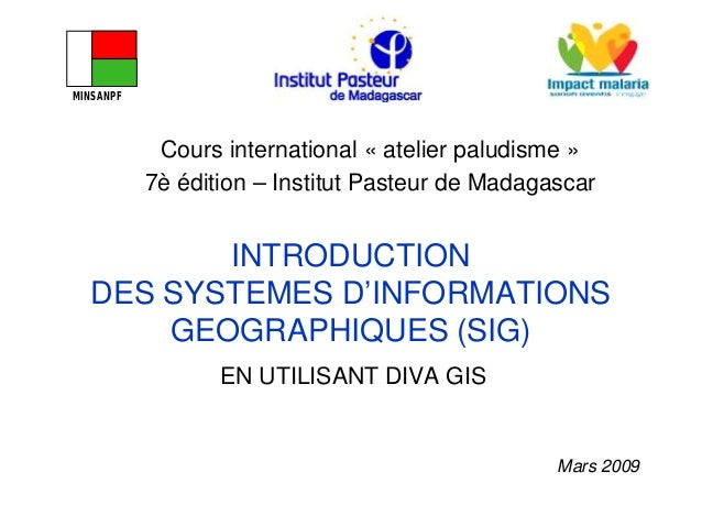 INTRODUCTIONDES SYSTEMES D'INFORMATIONSGEOGRAPHIQUES (SIG)EN UTILISANT DIVA GISMars 2009Cours international « atelier palu...
