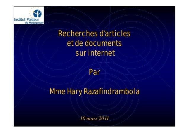 Recherches d'articles    et de documents       sur internet           ParMme Hary Razafindrambola        10 mars 2011