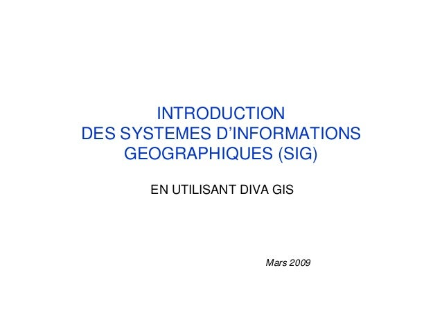 INTRODUCTIONDES SYSTEMES D'INFORMATIONSGEOGRAPHIQUES (SIG)EN UTILISANT DIVA GISMars 2009