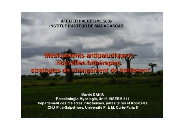 ATELIER PALUDISME 2006INSTITUT PASTEUR DE MADAGASCARMédicaments antipaludiques :Médicaments antipaludiques :nouvelles bith...