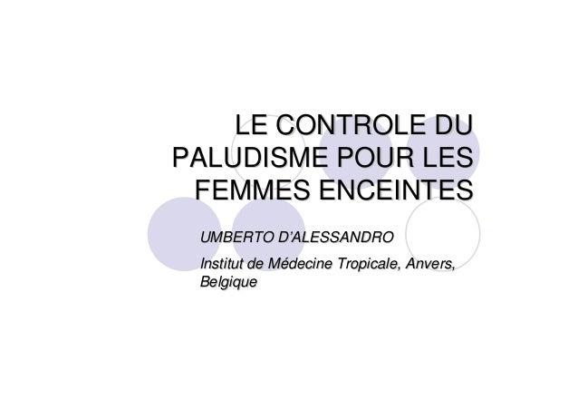 LE CONTROLE DULE CONTROLE DUPALUDISME POUR LESPALUDISME POUR LESFEMMES ENCEINTESFEMMES ENCEINTESUMBERTO DUMBERTO D''ALESSA...