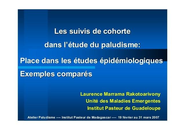 Les suivis de cohorteLes suivis de cohortedans ldans l'é'étude du paludisme:tude du paludisme:Laurence Marrama Rakotoarivo...