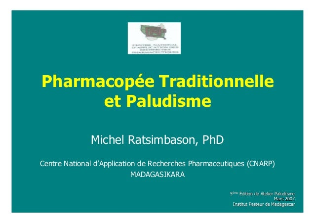 Pharmacopée Traditionnelleet PaludismeMichel Ratsimbason, PhDCentre National d'Application de Recherches Pharmaceutiques (...