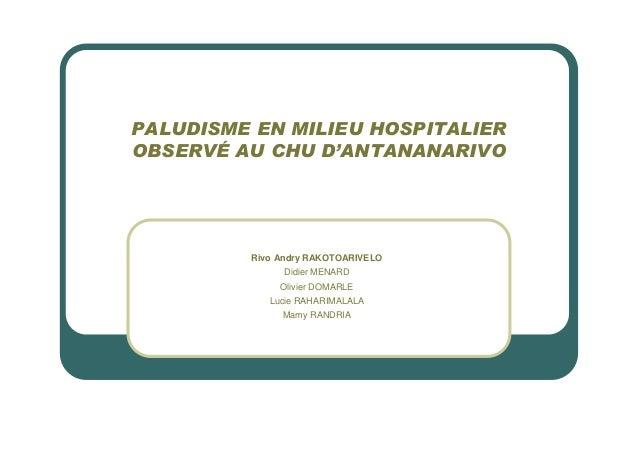 PALUDISME EN MILIEU HOSPITALIEROBSERVÉ AU CHU D'ANTANANARIVORivo Andry RAKOTOARIVELODidier MENARDOlivier DOMARLELucie RAHA...
