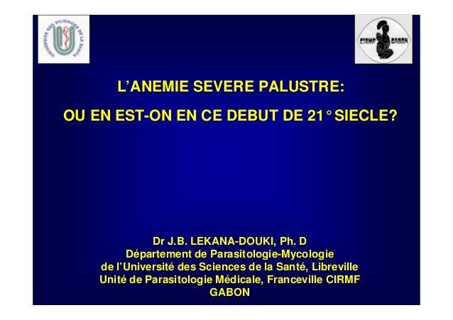 Dr J.B. LEKANA-DOUKI, Ph. DDépartement de Parasitologie-Mycologiede l'Université des Sciences de la Santé, LibrevilleUnité...