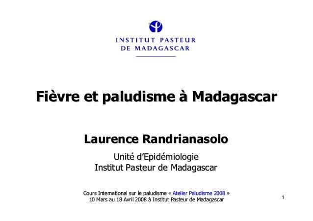 1FiFièèvre et paludismevre et paludisme àà MadagascarMadagascarCours International sur le paludismeCours International sur...