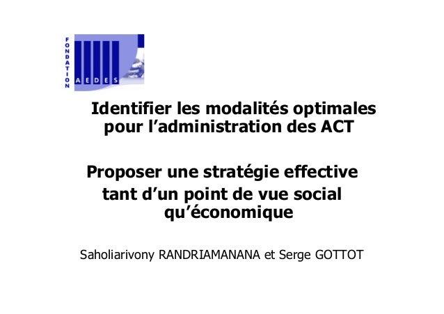 Identifier les modalités optimalespour l'administration des ACTProposer une stratégie effectivetant d'un point de vue soci...