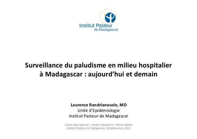 Surveillance du paludisme en milieu hospitalierà Madagascar : aujourd'hui et demainCours international « Atelier Paludisme...