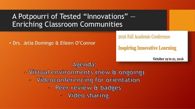 """A Potpourri of Tested """"Innovations"""" — Enriching Classroom Communities • Drs. Jelia Domingo & Eileen O'Connor"""