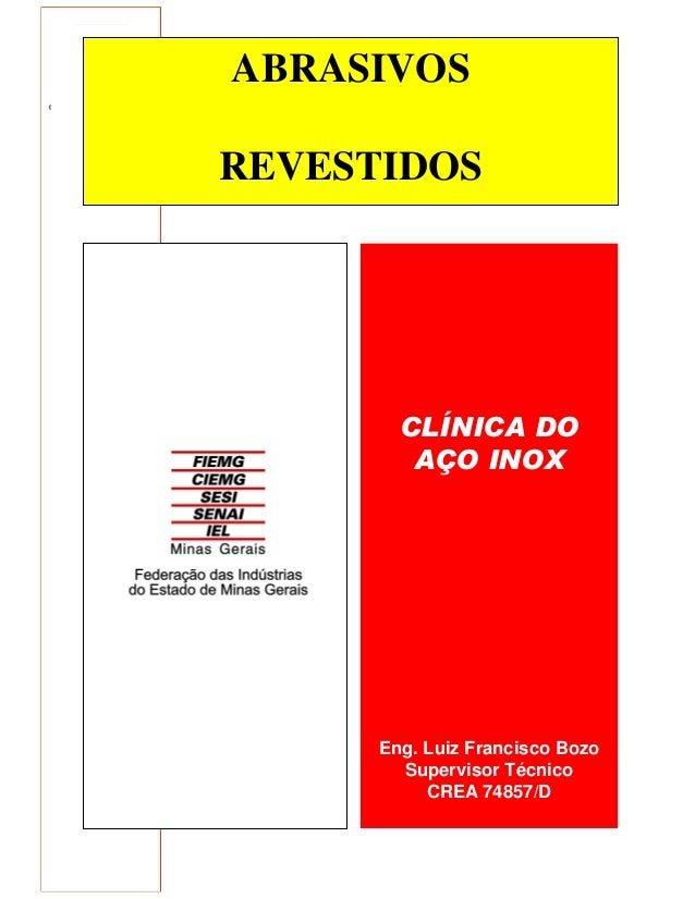 1 ABRASIVOS REVESTIDOS CLÍNICA DO AÇO INOX Eng. Luiz Francisco Bozo Supervisor Técnico CREA 74857/D