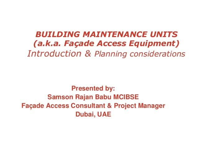 BUILDING MAINTENANCE UNITS (a.k.a. Façade Access Equipment) Introduction & Planning considerations Presented by: Samson Ra...