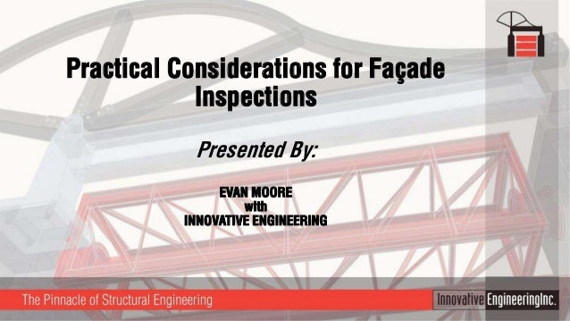 Practical Considerations for Façade Inspections Presented By: EVAN MOORE with INNOVATIVE ENGINEERING