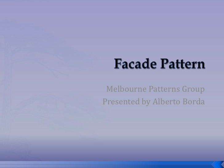 Facade Pattern<br />Melbourne Patterns Group<br />Presented by Alberto Borda<br />