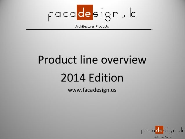 Product line overview 2014 Edition www.facadesign.us