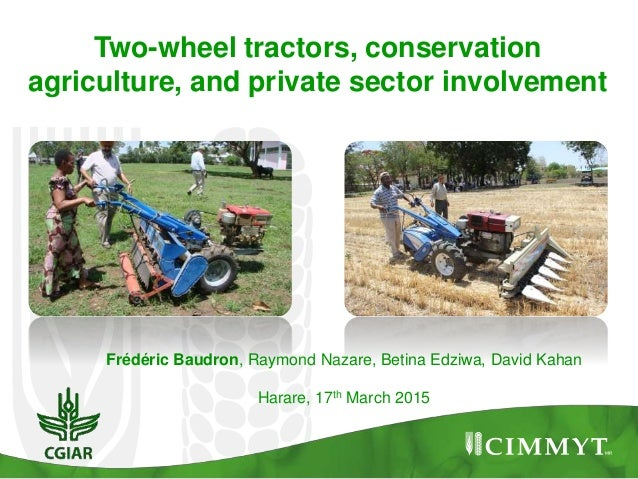 Frédéric Baudron, Raymond Nazare, Betina Edziwa, David Kahan Harare, 17th March 2015 Two-wheel tractors, conservation agri...
