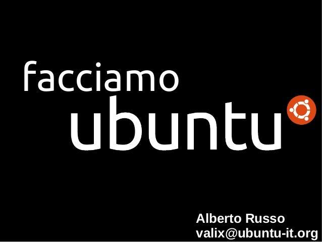 Alberto Russo valix@ubuntu-it.org facciamo