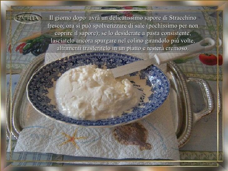 Il giorno dopo avrà un delicatissimo sapore di Stracchinofresco; ora si può spolverizzare di sale (pochissimo per non    c...