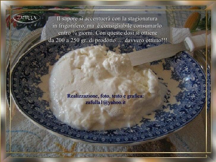 Il sapore si accentuerà con la stagionatura in frigorifero, ma è consigliabile consumarlo    entro ¾ giorni. Con queste do...
