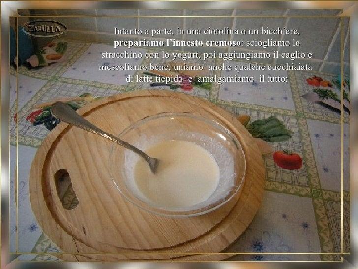 Intanto a parte, in una ciotolina o un bicchiere,   prepariamo l'innesto cremoso: sciogliamo lostracchino con lo yogurt, p...