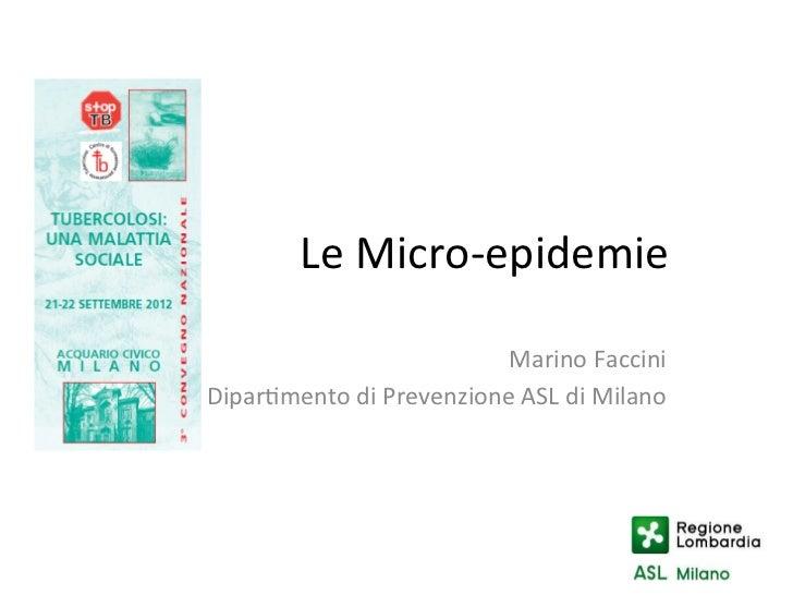 Le Micro-‐epidemie                                 Marino Faccini Dipar1mento di Prevenzione ASL di Mil...