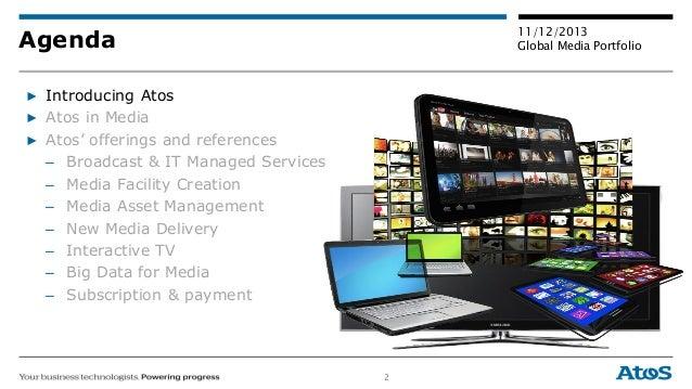 2 11/12/2013 Global Media PortfolioAgenda ▶ Introducing Atos ▶ Atos in Media ▶ Atos' offerings and references – Broadcast ...