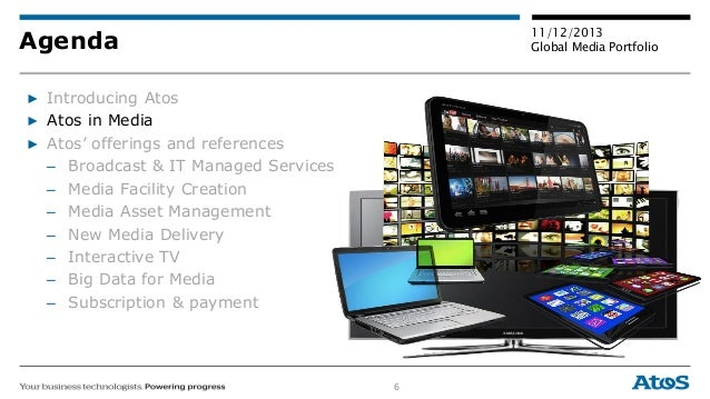 6 11/12/2013 Global Media PortfolioAgenda ▶ Introducing Atos ▶ Atos in Media ▶ Atos' offerings and references – Broadcast ...