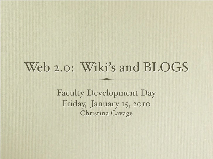 Web 2.0: Wiki's and BLOGS     Faculty Development Day      Friday, January 15, 2010          Christina Cavage