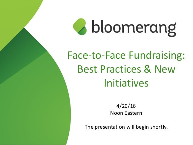 Face-‐to-‐Face Fundraising:  Best Practices & New  Initiatives  4/20/16  Noon Eastern  The presentation will...