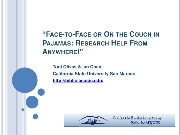 """FACE-TO-FACE OR ON THE COUCH INPAJAMAS: RESEARCH HELP FROMANYWHERE!""  Toni Olivas & Ian Chan  California State University..."