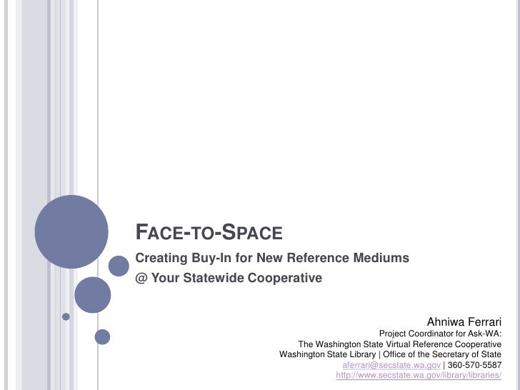 Face-to-Space<br />Creating Buy-In for New Reference Mediums<br />@ Your Statewide Cooperative<br />Ahniwa Ferrari<br />Pr...
