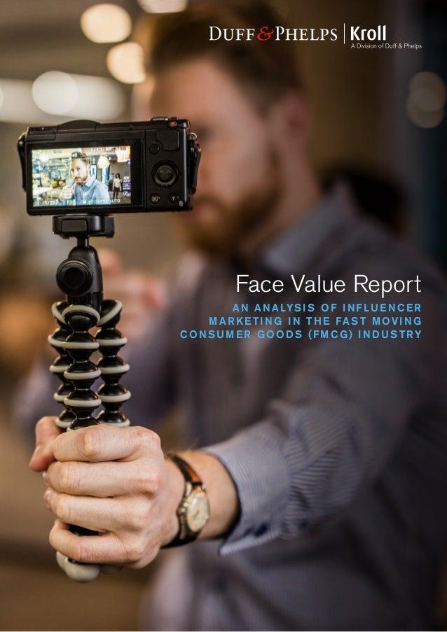 Face Value Report AN AN ALYS IS O F IN FLU E N C E R M AR K E TIN G IN TH E FA S T M OV IN G C O NSU M E R GOO DS (FM C G)...