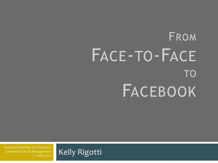 FromFace-to-Face to Facebook<br />Kelly Rigotti<br />American Chamber of Commerce<br />Grenoble Ecole de Management<br />3...