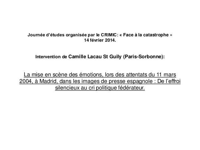 Journée d'études organisée par le CRIMIC: « Face à la catastrophe » 14 février 2014.  Intervention de Camille Lacau St Gui...