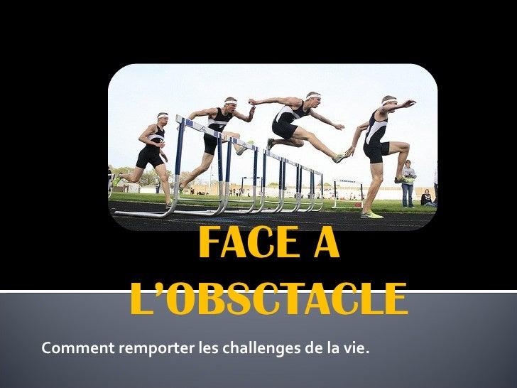 FACE A           L'OBSCTACLEComment remporter les challenges de la vie.