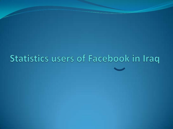 Statistics users of Facebook in Iraq <br />