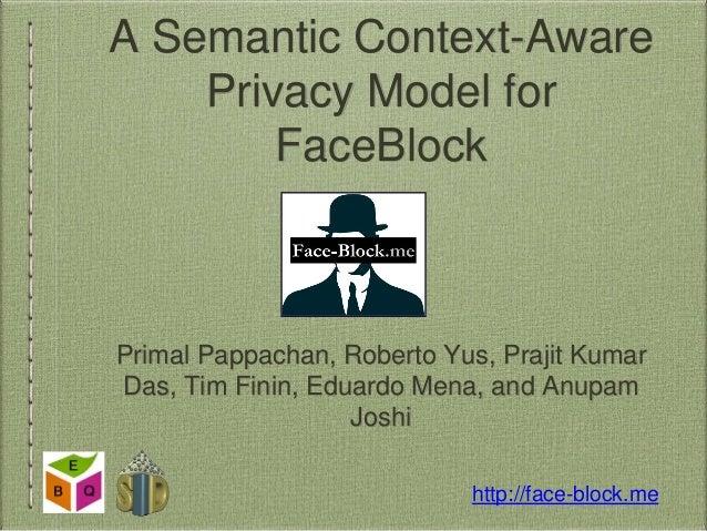 A Semantic Context-Aware  Privacy Model for  FaceBlock  Primal Pappachan, Roberto Yus, Prajit Kumar  Das, Tim Finin, Eduar...
