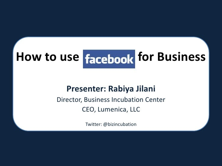 How to use                   for Business<br />Presenter: RabiyaJilani<br />Director, Business Incubation Center <br />CEO...