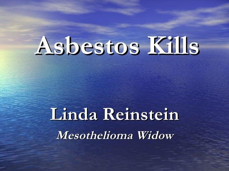 <ul><li>Linda Reinstein </li></ul><ul><li>Mesothelioma Widow </li></ul>Asbestos Kills