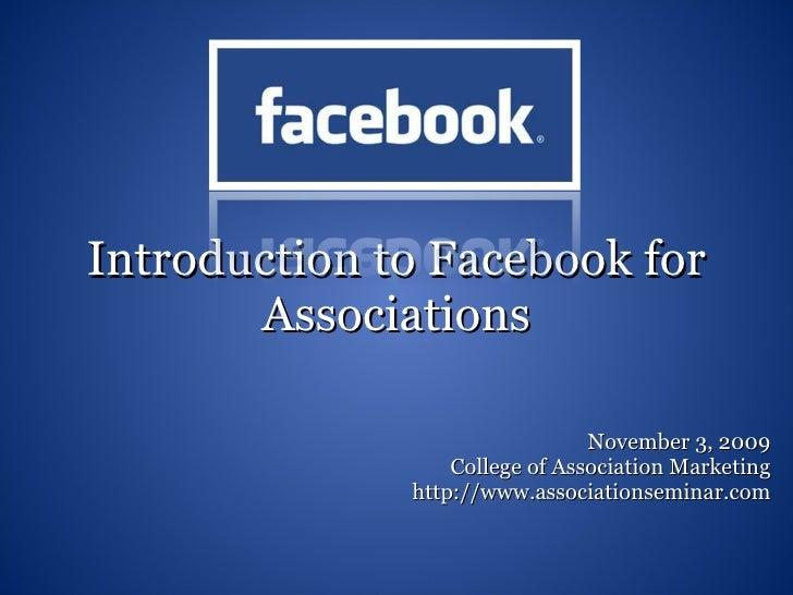 Introduction to Facebook for Associations November 3, 2009 College of Association Marketing http://www.associationseminar....