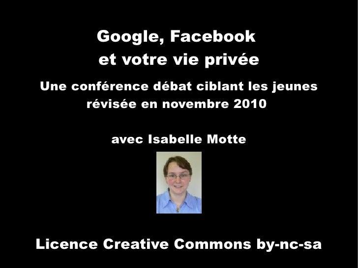Google, Facebook         et votre vie privée Une conférence débat ciblant les jeunes            avec Isabelle Motte     Li...
