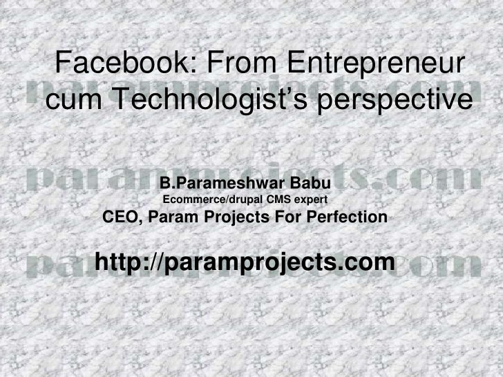 Facebook: From Entrepreneur cum Technologist's perspective<br />