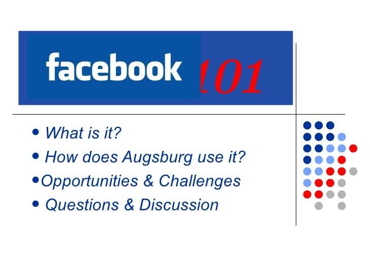 101 <ul><li>What is it? </li></ul><ul><li>How does Augsburg use it? </li></ul><ul><li>Opportunities & Challenges </li></...