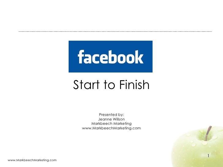 Start to Finish Presented by: Jeanne Willson Markbeech Marketing www.MarkbeechMarketing.com