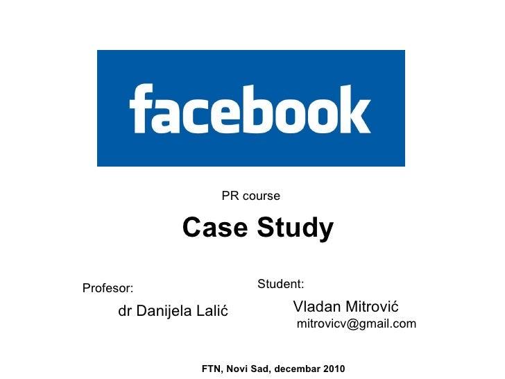 Vladan Mitrović   mitrovicv @gmail.com Case Study FTN, Novi Sad, decembar 2010 Student: dr Danijela Lali ć Profesor : PR c...