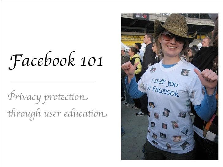 Facebook 101 Privacy protection through user education