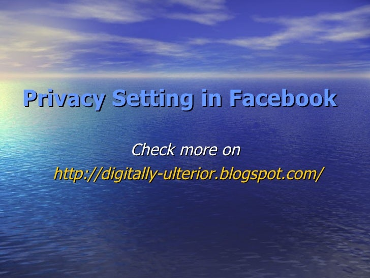 <ul><li>Privacy Setting in Facebook </li></ul><ul><li>Check more on </li></ul><ul><li>http://digitally-ulterior.blogspot.c...